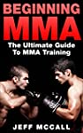 MMA: Beginning MMA: The Ultimate Guid...