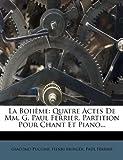 La Bohème: Quatre Actes De Mm. G. Paul Ferrier. Partition Pour Chant Et Piano... (French Edition) (1271594633) by Puccini, Giacomo