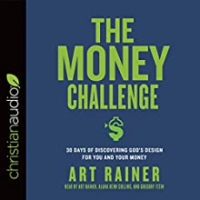 The Money Challenge: 30 Days of Discovering God's Design for You and Your Money Audiobook by Art Rainer Narrated by Art Kerr Rainer, Gregory Itzin, Alana Collins