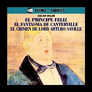 El Principe Feliz, El Fantasma de Canterville & Mas [The Happy Prince, The Canterville Ghost, and more] Audiobook