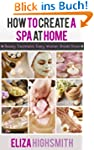 How to Create a Spa At Home: Beauty T...