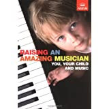 Raising an Amazing Musician: You, your child and musicby ABRSM