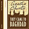 They Came to Baghdad (       UNABRIDGED) by Agatha Christie Narrated by Emilia Fox