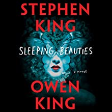 Sleeping Beauties: A Novel Audiobook by Stephen King, Owen King Narrated by To Be Announced