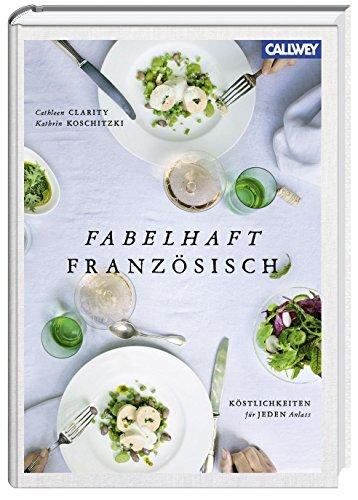 Fabelhaft französisch: Köstlichkeiten für jeden Anlass
