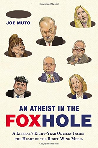 An Atheist in the FOXhole: A Liberal's Eight-Year Odyssey Inside the Heart of the Right-Wing Media PDF