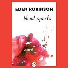 Blood Sports: A Novel (       UNABRIDGED) by Eden Robinson Narrated by Matthew Josdal