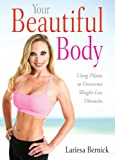 Your Beautiful Body: Using Pilates to Overcome Weight Loss Obstacles