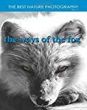 img - for The Ways of the Fox: Book about Foxes (The Best Nature Photography) (Volume 1) book / textbook / text book