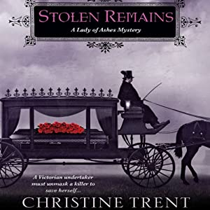 Stolen Remains: A Lady of Ashes Mystery | [Christine Trent]