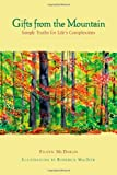 Gifts from the Mountain: Simple Truths for Lifes Complexities (BK Life (Hardcover))