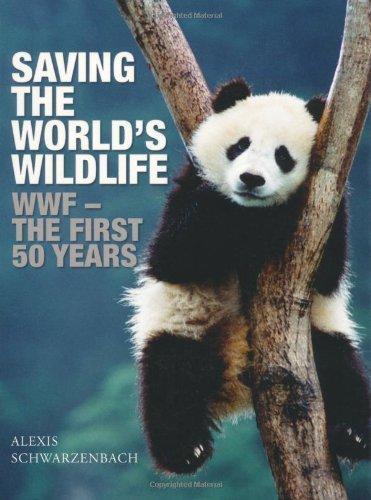 saving-the-worlds-wildlife-wwf-the-first-50-years-world-wildlife-fund-by-schwarzenbach-alexis-2011-p