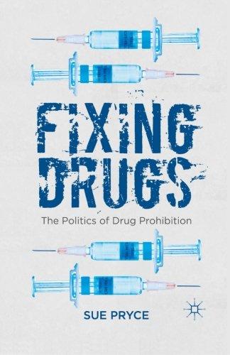 Fixing Drugs: The Politics of Drug Prohibition