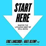 Start Here: Master the Lifelong Habit of Well-Being | Eric Langshur,Nate Klemp PhD