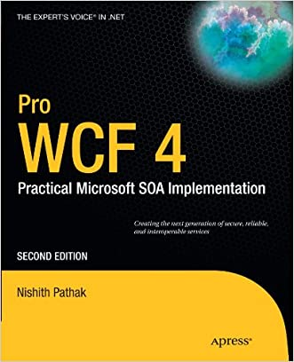 Pro WCF 4: Practical Microsoft SOA Implementation (Expert's Voice in .NET)