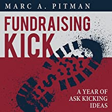 Fundraising Kick: A Year of Ask Kicking Ideas (       UNABRIDGED) by Marc A Pitman Narrated by David Cordeiro