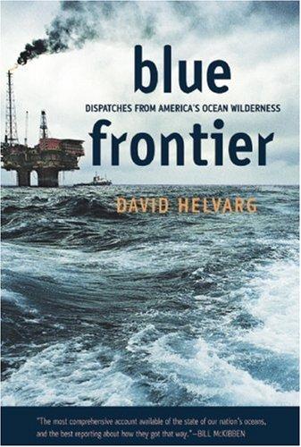 Blue Frontier: Dispatches from America's Ocean Wilderness, David Helvarg