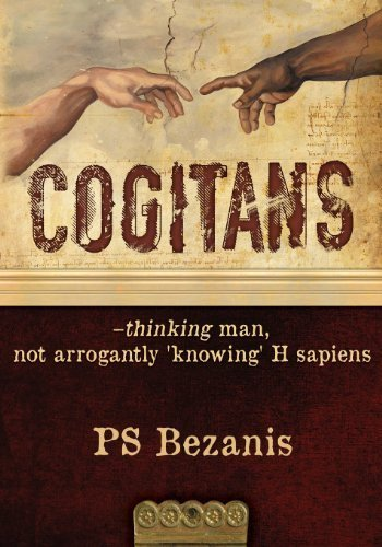 Cogitans: thinking man, not arrogantly 'knowing' H sapiens by Bezanis, PS (2013) Paperback PDF