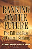 img - for Banking on the Future: The Fall and Rise of Central Banking book / textbook / text book