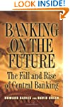 Banking on the Future: The Fall and R...