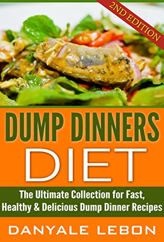 Borrow dump dinner dump dinners diet the ultimate for Quick and delicious dinner recipes