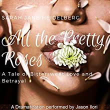 All the Pretty Roses: A Tale of Bittersweet Love and Betrayal | Livre audio Auteur(s) : Sarah Jane Heidelberg Narrateur(s) : Jason Ilori