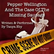 Pepper Wellington and the Case of the Missing Sausage | [Tanya Eby]