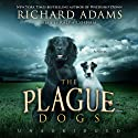 The Plague Dogs: A Novel (       UNABRIDGED) by Richard Adams Narrated by Ralph Cosham