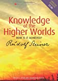 Knowledge of the Higher Worlds: How Is It Achieved?