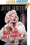 How to Make Love Like a Porn Star: A...