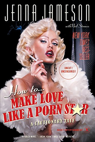 How to Make Love Like a Porn Star: A Cautionary Tale
