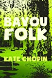 Bayou Folk: Original & Unabridged (Translate House Classics)