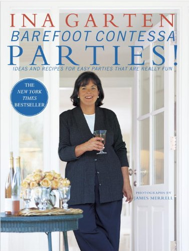 Barefoot Contessa Parties!: Ideas and Recipes for Easy Parties That Are Really Fun: Ideas and Recipes for Parties That Are Really Fun