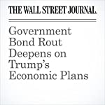 Government Bond Rout Deepens on Trump's Economic Plans | Min Zeng,Christopher Whittall