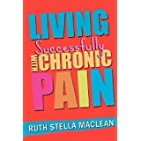 Living Successfully with Chronic Painby Mrs Ruth Stella MacLean