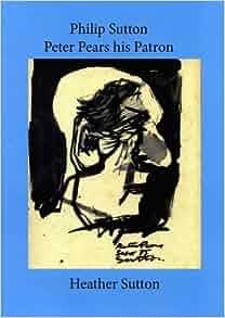 Philip Sutton: Peter Pears His Patron: Heather Sutton: 9780956869500