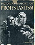 img - for Pictorial history of Protestantism; a panoramic view of western Europe and the United States book / textbook / text book
