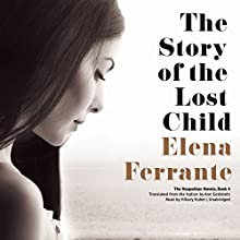The Story of the Lost Child: The Neapolitan Novels, Book 4 (       UNABRIDGED) by Elena Ferrante Narrated by Hillary Huber