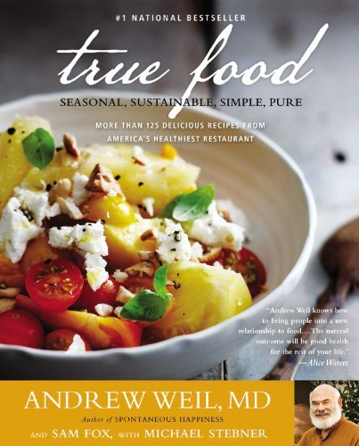 True Food: Seasonal, Sustainable, Simple, Pure by Andrew Weil (1-Apr-2014) Paperback (Andrew Weil True Food compare prices)