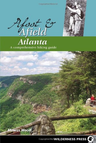 Afoot & Afield Atlanta: A Comprehensive Hiking Guide (Afoot and Afield)