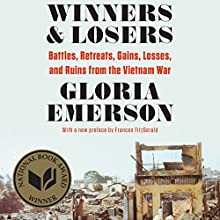 Winners and Losers: Battles, Retreats, Gains, Losses, and Ruins From the Vietnam War (       UNABRIDGED) by Gloria Emerson Narrated by Coleen Marlo
