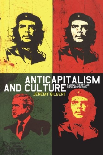 Anti-capitalism and Culture: Radical Theory and Popular Politics