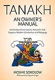 Tanakh, an Owners Manual: Authorship, Canonization, Masoretic Text, Exegesis, Modern Scholarship and Pedagogy