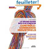 Le Grand Guide des Systemes de Controle Commande Industriels, Automatisme, Instrumentation Reseaux l