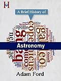 Astronomy: a Brief History (HistoryWorld's Pocket History Series Book 6)