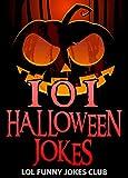 101 Halloween Jokes!: Funny Halloween Jokes, Puns, Comedy, and Humor (Funny & Hilarious Halloween Joke Books)