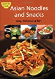img - for Asian Noodles and Snacks: Easy, Delicious, and Fun (Learn to Cook Series) book / textbook / text book