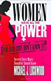 Women Have All The Power: Too Bad They Don't Know It!: Secrets Every Man's Daughter Should Know