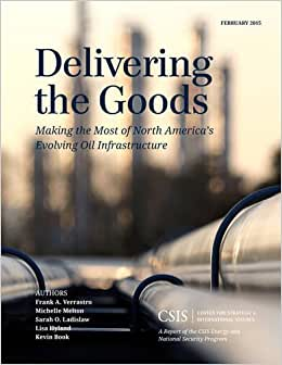 Download e-book Delivering the Goods: Making the Most of North America's Evolving Oil Infrastructure (CSIS Reports)