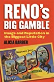 Renos Big Gamble: Image and Reputation in the Biggest Little City